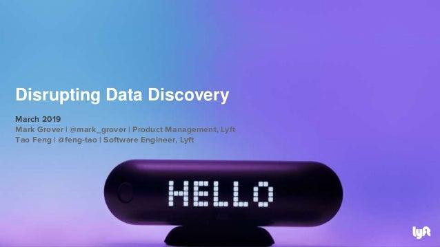 March 2019 Mark Grover | @mark_grover | Product Management, Lyft Tao Feng | @feng-tao | Software Engineer, Lyft Disrupting...