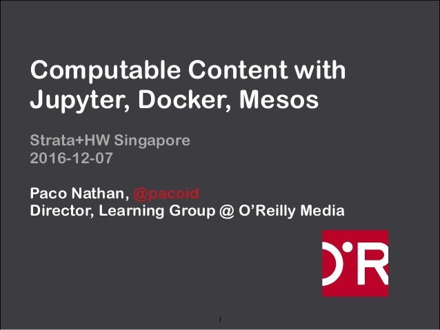 Computable Content with Jupyter, Docker, Mesos Strata+HW Singapore