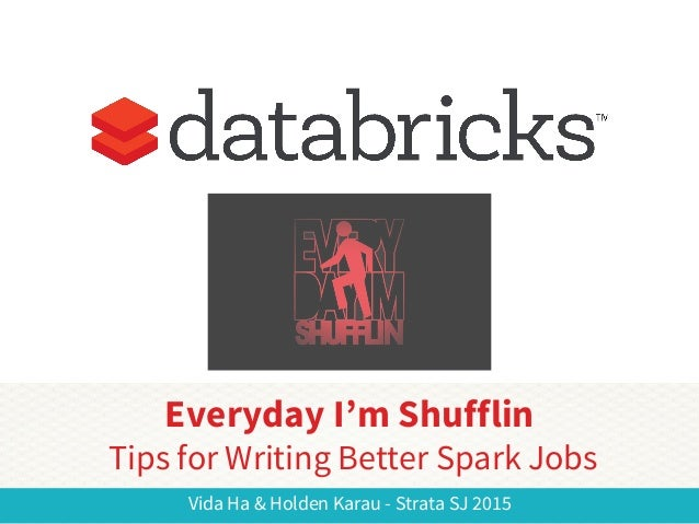 Vida Ha & Holden Karau - Strata SJ 2015 Everyday I'm Shufflin Tips for Writing Better Spark Jobs