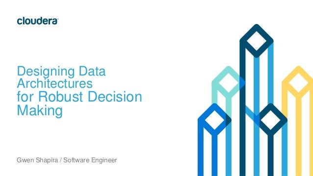 Designing Data Architectures for Robust Decision Making Gwen Shapira / Software Engineer