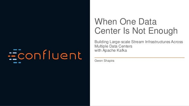 When One Data Center Is Not Enough Building Large-scale Stream Infrastructures Across Multiple Data Centers with Apache Ka...