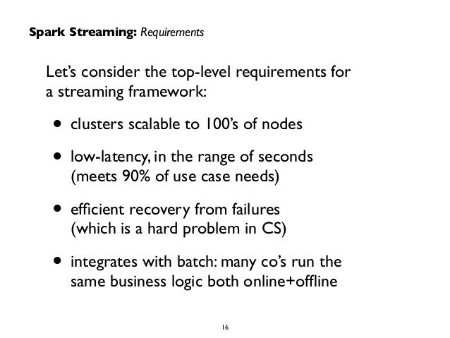 Spark Streaming: Requirements  Let's consider the top-level requirements for  a streaming framework:  • clusters scalable ...