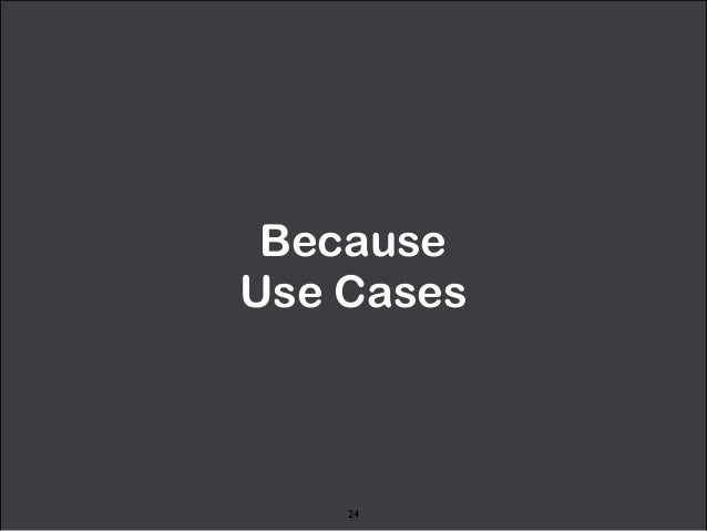 Because  Use Cases  24
