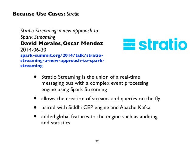 Because Use Cases: Stratio  Stratio Streaming: a new approach to  Spark Streaming  David Morales, Oscar Mendez  2014-06-30...