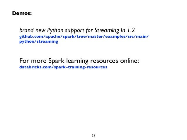 Demos:  brand new Python support for Streaming in 1.2  github.com/apache/spark/tree/master/examples/src/main/  python/stre...
