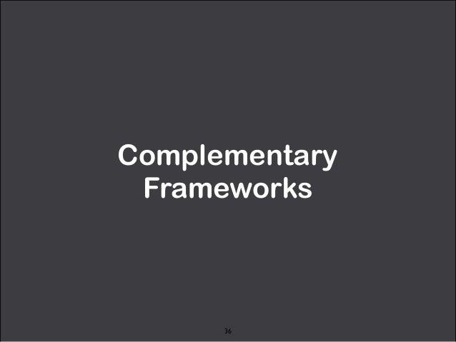 Complementary  Frameworks  36