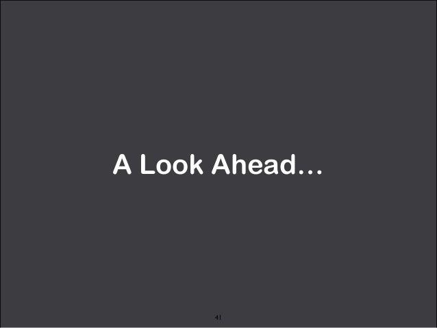 A Look Ahead…  41