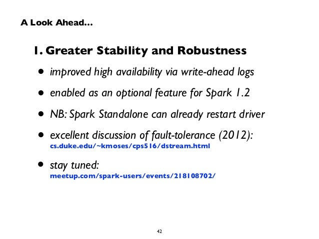 A Look Ahead…  1. Greater Stability and Robustness  • improved high availability via write-ahead logs  • enabled as an opt...