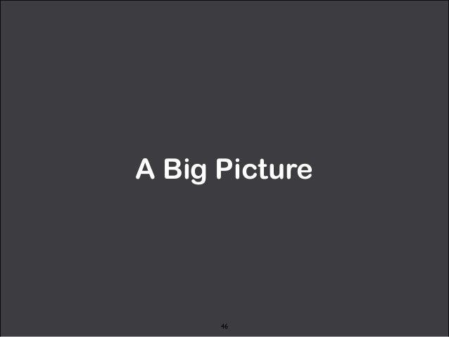 A Big Picture  46