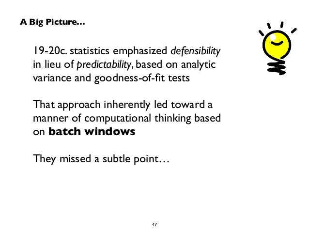 A Big Picture…  19-20c. statistics emphasized defensibility  in lieu of predictability, based on analytic  variance and go...