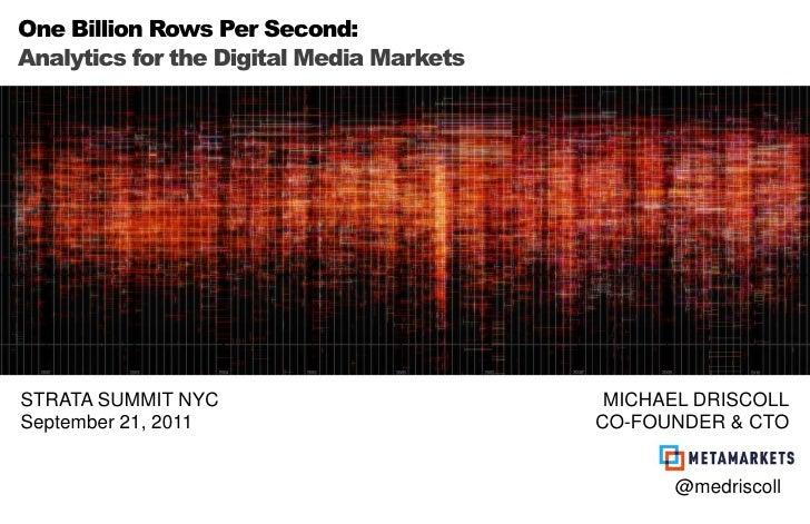 One Billion Rows Per Second:<br />Analytics for the Digital Media Markets<br />STRATA SUMMIT NYC<br />September 21, 2011<b...