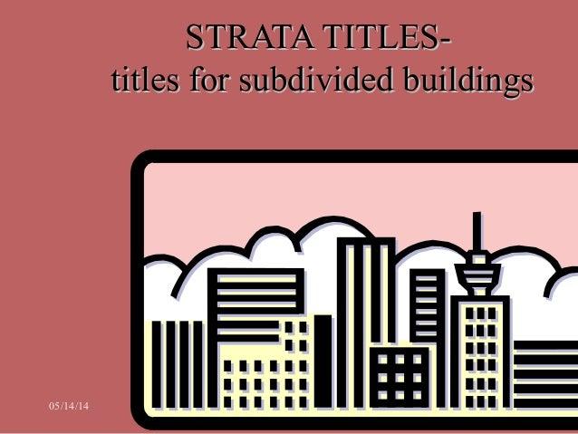 05/14/14 Ainul Jaria Maidin -LAW 3111-03 1 STRATA TITLES-STRATA TITLES- titles for subdivided buildingstitles for subdivid...