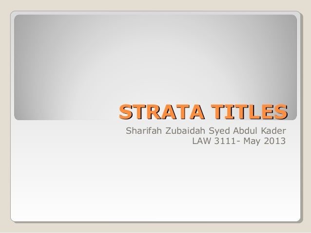 STRATA TITLESSTRATA TITLES Sharifah Zubaidah Syed Abdul Kader LAW 3111- May 2013