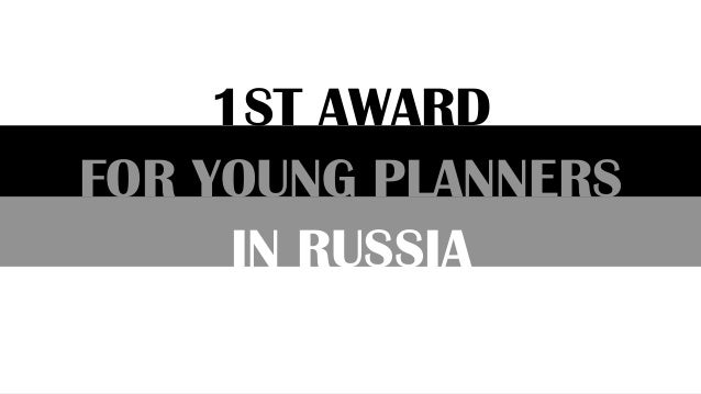 IN RUSSIA FOR YOUNG PLANNERS 1ST AWARD