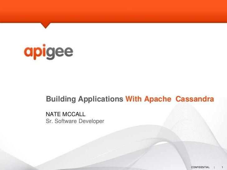 Building Applications With Apache CassandraNATE MCCALLSr. Software Developer                                     CONFIDENT...