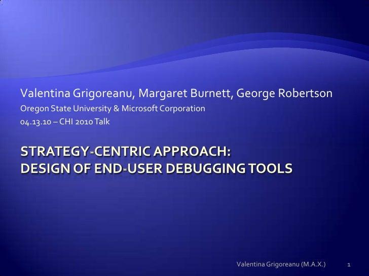 Valentina Grigoreanu, Margaret Burnett, George Robertson<br />Oregon State University & Microsoft Corporation<br />04.13.1...