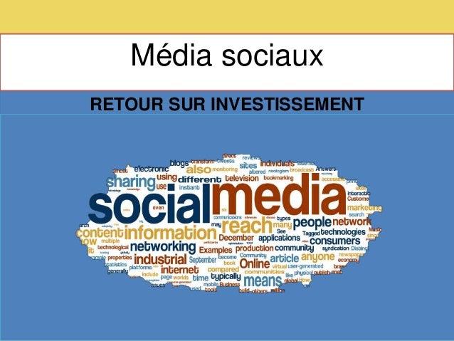 Média sociaux 06/04/2014 1 RETOUR SUR INVESTISSEMENT