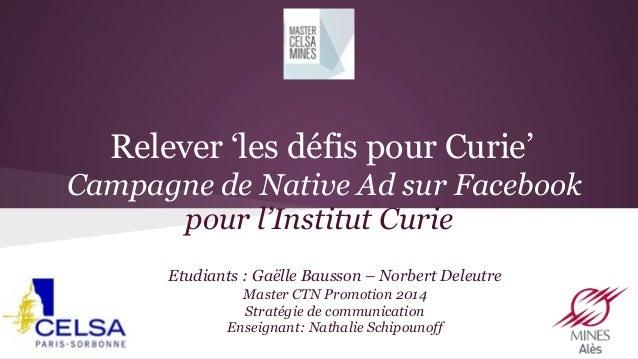 Relever 'les défis pour Curie' Campagne de Native Ad sur Facebook pour l'Institut Curie Etudiants : Gaëlle Bausson – Norb...