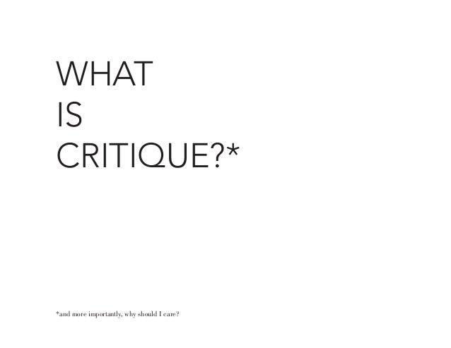 WHATISCRITIQUE?**and more importantly, why should I care?