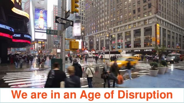 We are in an Age of Disruption