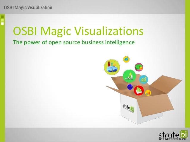OSBI Magic Visualizations The power of open source business intelligence OSBI Magic Visualization