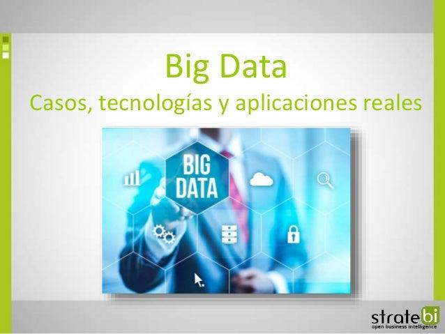 Big Data Casos, tecnologías y aplicaciones reales