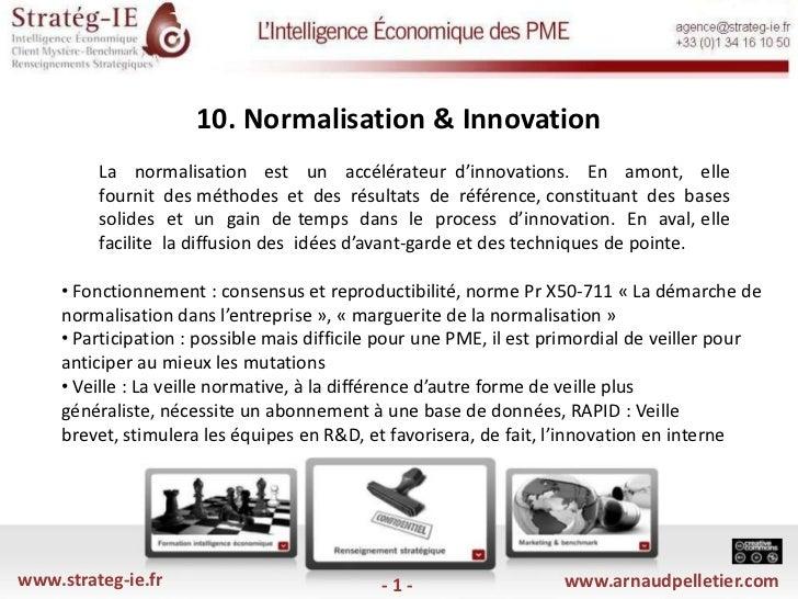 10. Normalisation & Innovation <br />La  normalisation  est  un  accélérateur d'innovations.  En  amont,  elle  fournit  ...
