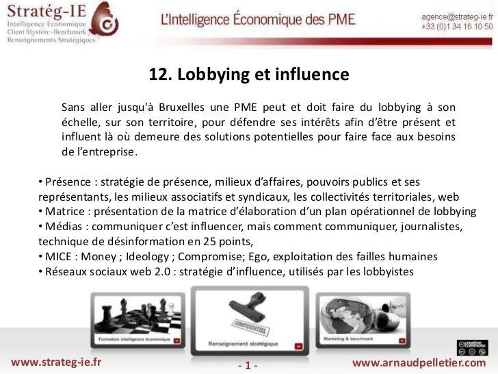 12. Lobbying et influence<br />Sans aller jusqu'à Bruxelles une PME peut et doit faire du lobbying à son échelle, sur son...