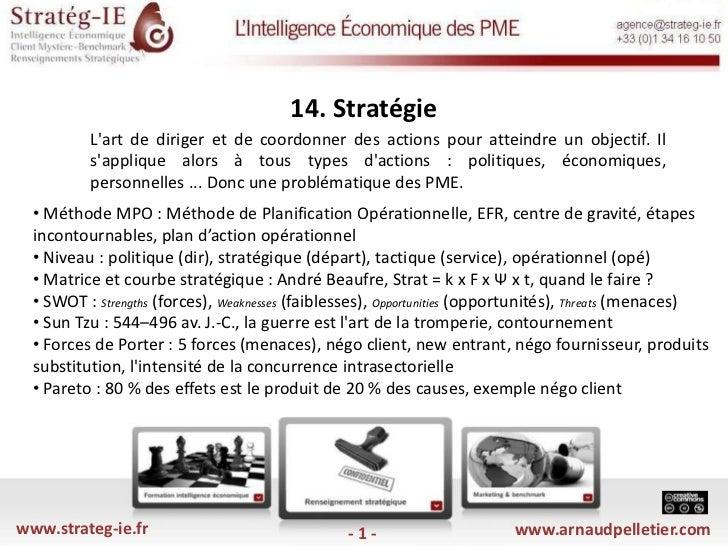 14. Stratégie<br />L'art de diriger et de coordonner des actions pour atteindre un objectif. Il s'applique alors à tous t...