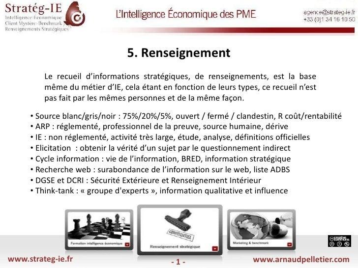 5. Renseignement <br />Le recueil d'informations stratégiques, de renseignements, est la base même du métier d'IE, cela é...
