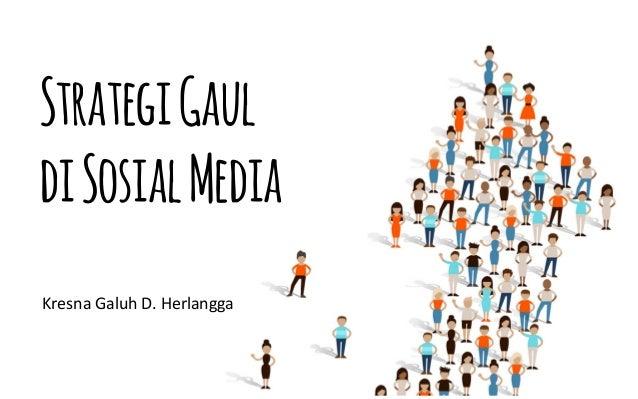 StrategiGaul diSosialMedia KresnaGaluhD.Herlangga