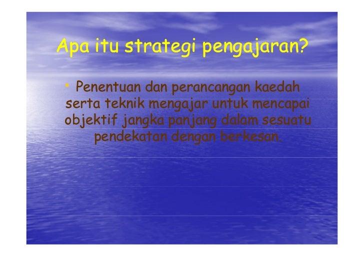 A it strategi pengajaran? Apa itu t t i      j    ?  • Penentuan dan perancangan kaedah serta t k ik mengajar untuk mencap...
