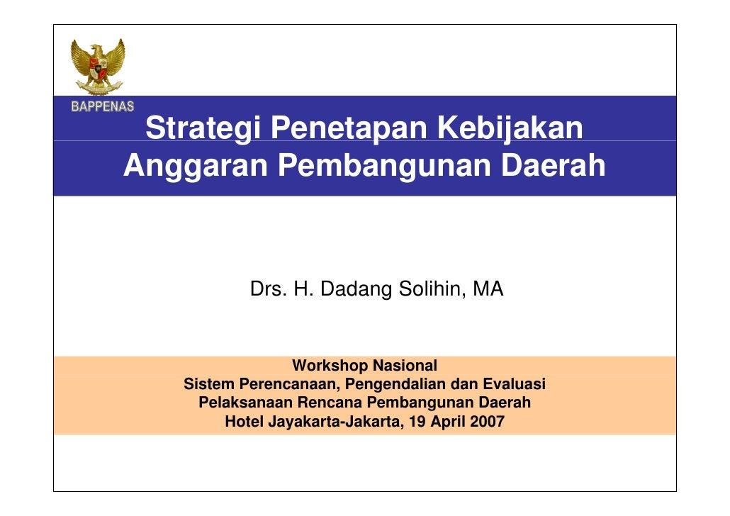 Strategi Penetapan Kebijakan  Anggaran Pembangunan Daerah Workshop Nasional Sistem Perencanaa n , Pengendalian dan Evaluas...