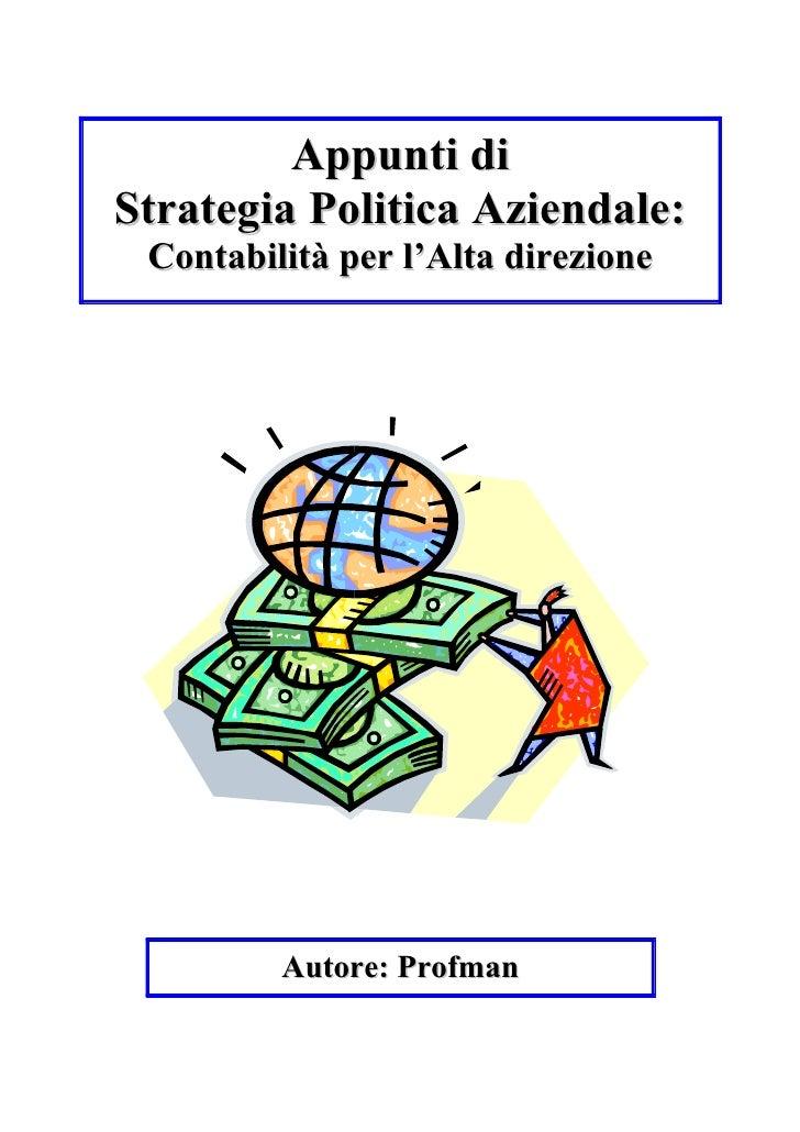Appunti diStrategia Politica Aziendale: Contabilità per l'Alta direzione         Autore: Profman