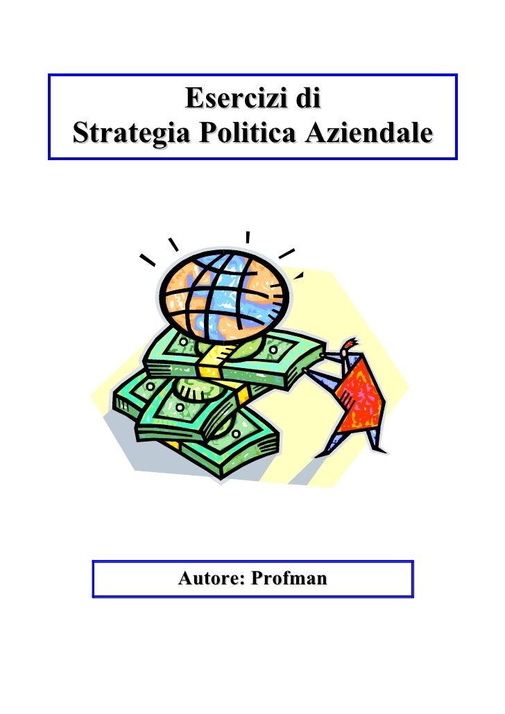 Esercizi diStrategia Politica Aziendale        Autore: Profman