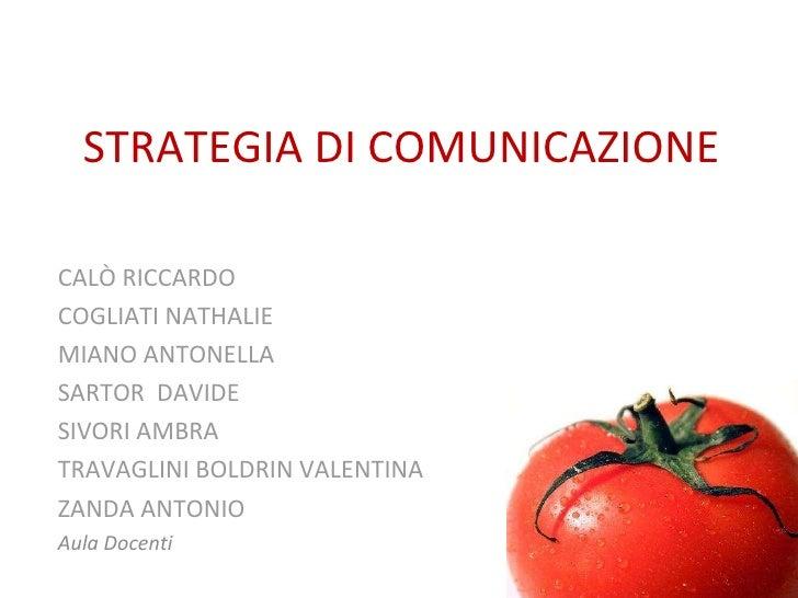 STRATEGIA DI COMUNICAZIONE CALÒ RICCARDO COGLIATI NATHALIE MIANO ANTONELLA SARTOR  DAVIDE SIVORI AMBRA TRAVAGLINI BOLDRIN ...
