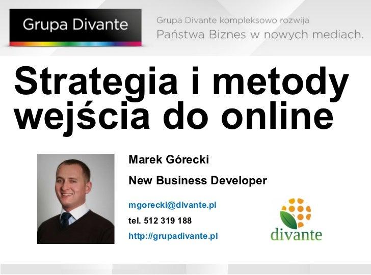Strategia i metody wejścia do online Marek Górecki New Business Developer [email_address] l tel. 512 319 188 http://grupad...