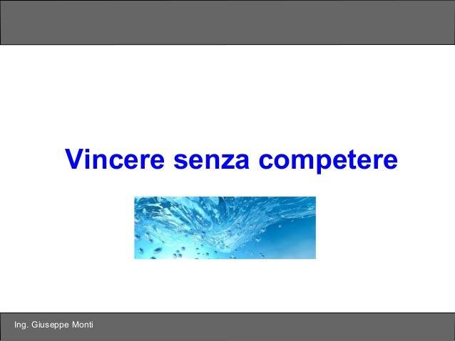 Ing. Giuseppe Monti Strategia Oceano Blu Vincere senza competere