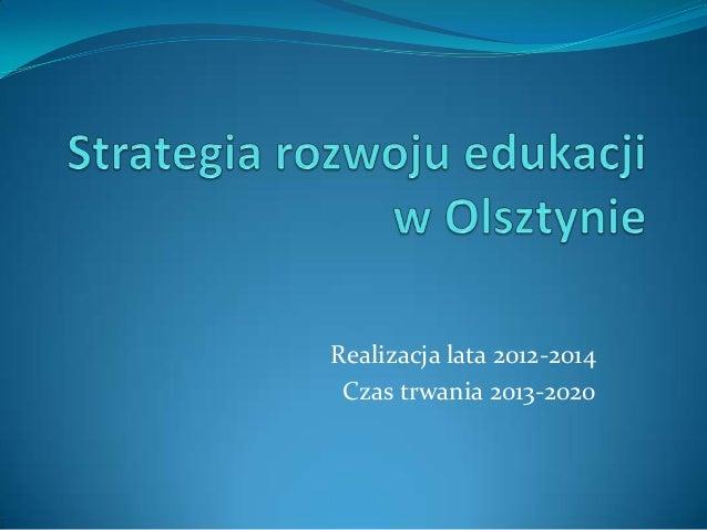 Realizacja lata 2012-2014 Czas trwania 2013-2020