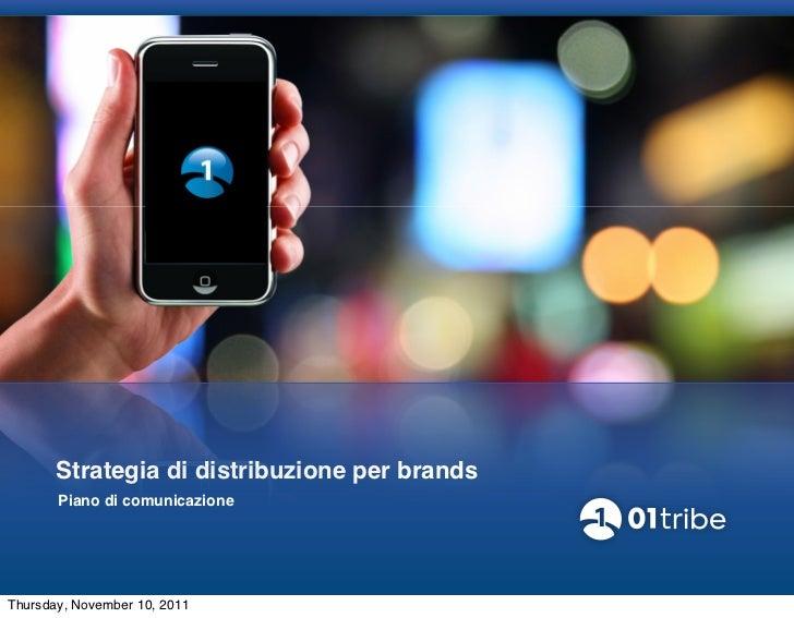 Strategia di distribuzione per brands       Piano di comunicazioneThursday, November 10, 2011