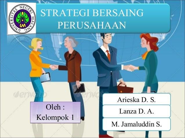 STRATEGI BERSAING PERUSAHAAN Oleh : Kelompok 1 Oleh : Kelompok 1 Arieska D. S. Lanza D. A. M. Jamaluddin S.