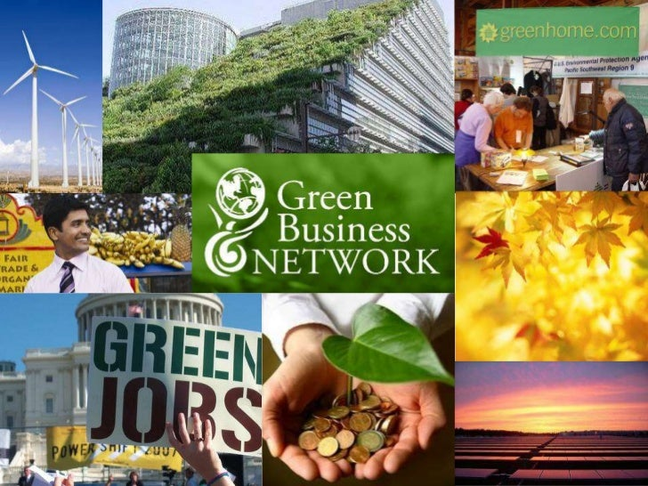 The Green Business Network  Our mission is to work with   businesses everywhere to  grow a green economy that's    good fo...