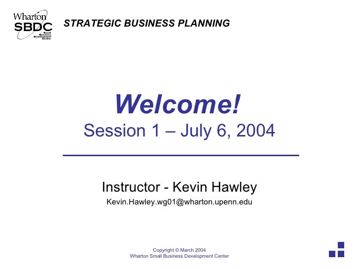 Welcome!   Session 1 – July 6, 2004 Instructor - Kevin Hawley [email_address]