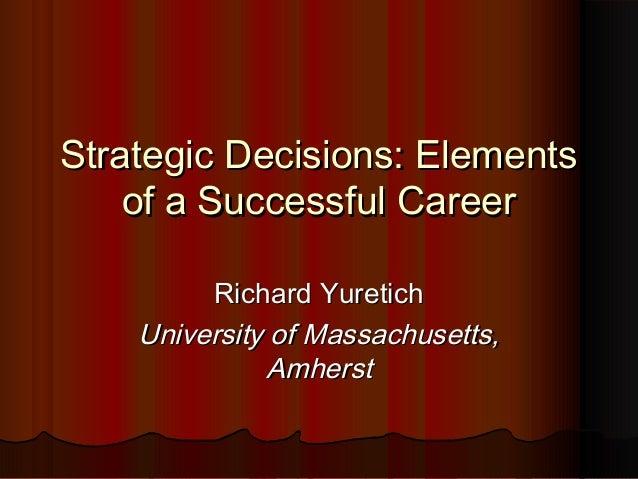 Strategic Decisions: ElementsStrategic Decisions: Elements of a Successful Careerof a Successful Career Richard YuretichRi...