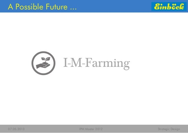07.05.2013 IPM Master 2012 Strategic Design I-M-Farming A Possible Future ...