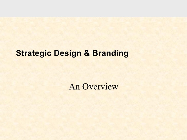 Strategic Design & Branding An Overview