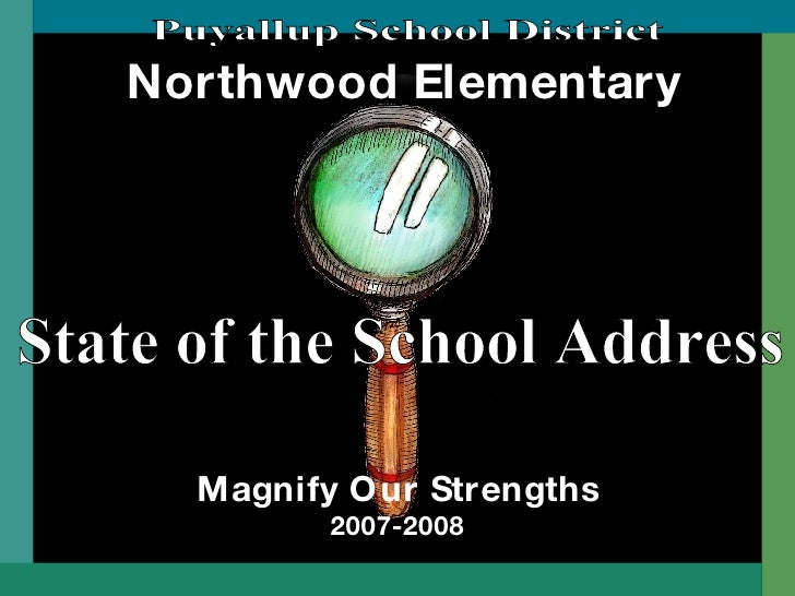 Northwood Elementary Magnify Our Strengths 2007-2008 State of the School Address Puyallup School District
