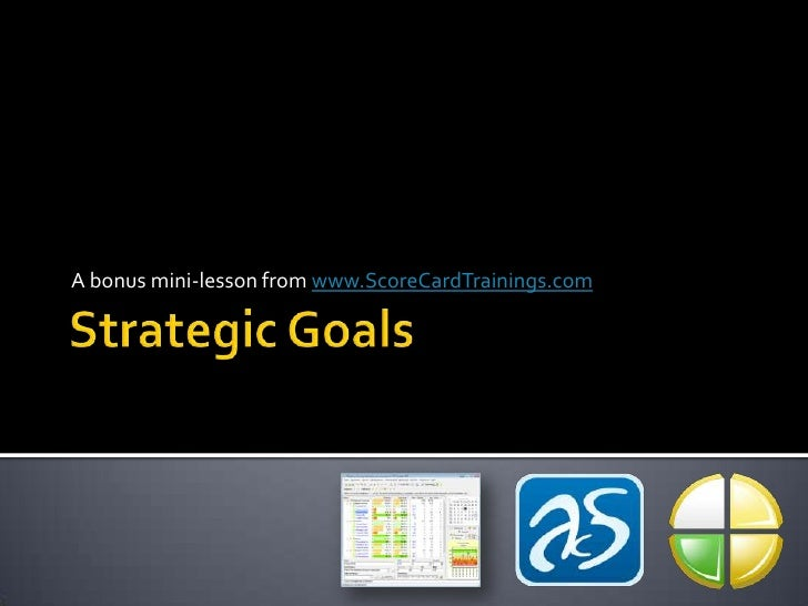Strategic Goals<br />A bonus mini-lesson from www.ScoreCardTrainings.com<br />