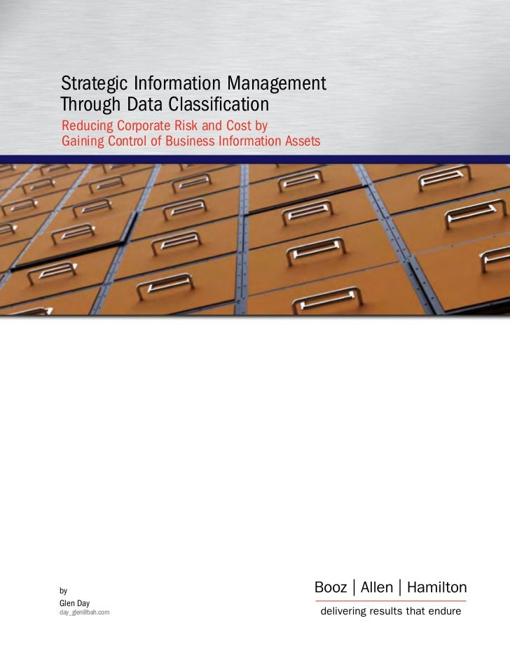 Strategic Information Management Through Data Classification Reducing Corporate Risk and Cost by Gaining Control of Busine...