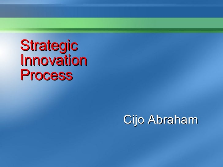 Strategic Innovation Process Cijo Abraham